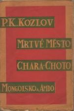 Kozlov: Mrtvé město Chara-Choto : [Mongolsko a Amdo] : Expedice ruské zeměpisné společnosti P.K. Kozlova ... 1907-1909, 1929