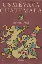 Frýd: Usměvavá Guatemala : Črty a snímky z cest, 1958