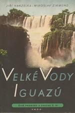 Hanzelka: Velké vody Iguazú : Vybrané kapitoly 1. vydání Tam za řekou je Argentina, 1957