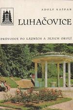 Kašpar: Luhačovice : průvodce po lázních a jejich okolí, 1974