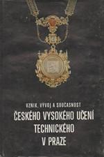 Lomič: Vznik, vývoj a současnost Českého vysokého učení technického v Praze : Publikace k 275. výročí školy, 1982