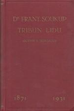 : Dr. Frant. Soukup tribun lidu : sborník k šedesátce 1871 - 1931, 1931