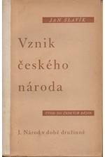 Slavík: Vznik českého národa : Úvod do českých dějin. I, Národ v době družinné, 1946