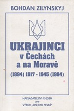 Zilyn\'skyj: Ukrajinci v Čechách a na Moravě : (1894) 1917 - 1945 (1994), 1995
