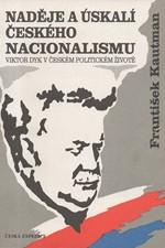 Kautman: Naděje a úskalí českého nacionalismu : Viktor Dyk v českém politickém životě, 1992