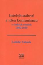 Cabada: Intelektuálové a idea komunismu v českých zemích 1900-1939, 2000
