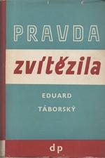 Táborský: Pravda zvítězila : Deník druhého zahraničního odboje, díl  1., 1947