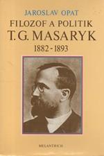 Opat: Filozof a politik T. G. Masaryk 1882-1893 : příspěvek k životopisu, 1990