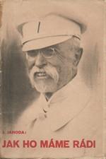 Jahoda: Jak ho máme rádi : Psáno k osmdesátým narozeninám presidenta T. G. Masaryka, 1930