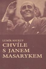 Soukup: Chvíle s Janem Masarykem : Z pamětí Lumíra Soukupa, 1994