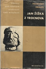 Šmahel: Jan Žižka z Trocnova : Život revolučního válečníka : Studie s dokumentárními přílohami, 1969