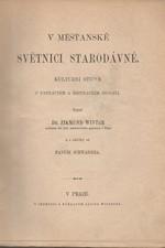 Winter: V měšťanské světnici starodávné : kulturní studie o patnáctém a šestnáctém století, 1895