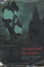 Laštovička: V Londýně za války : zápasy o novou ČSR 1939-1945, 1960