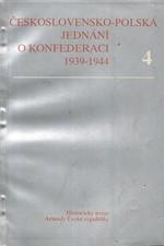 : Československo-polská jednání o vytvoření konfederace 1939-1944 : československé diplomatické dokumenty. 4, dokument 184-208, 1994