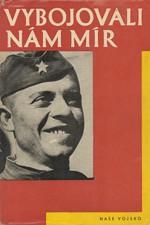 Konečný: Vybojovali nám mír : Sborník vzpomínek sovět. vojáků na osvobození ČSR, 1961
