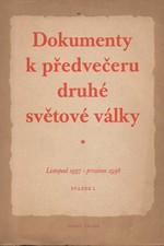 : Dokumenty k předvečeru druhé světové války. Svazek I, Listopad 1937 - prosinec 1938, 1948