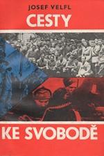Velfl: Cesty ke svobodě : (věnováno účasti občanů z Příbramska v domácím a zahreaničním protifašistickém odboji, 1987