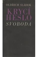 Sládek: Krycí heslo: Svoboda : Hnutí odporu v jižních Čechách, 1967