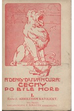 Denis: Čechy po Bílé hoře. díl 1. kn. 2., Absolutism katolický, 1911