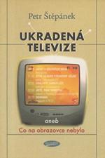 Štěpánek: Ukradená televize, aneb, Co na obrazovce nebylo, 2003