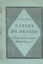 Procházka: Názory dr. Beneše o federalisaci Rakouska-Uherska v letech 1908-1916-17, 1925