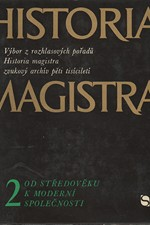 Balcar: Historia magistra : výběr z rozhlasových pořadů Historia magistra , zvukový archív pěti tisíciletí. 2, Od středověku k moderní společnosti, 1974