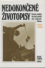 : Nedokončené životopisy : portréty mladých lidí, kteří položili život v boji proti fašismu, 1987