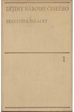 Palacký: Dějiny národu českého v Čechách a na Moravě, svazek  1.: Kniha 1. až 5.: Od pravěkosti až do roku 1253, 1939