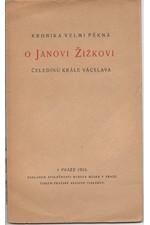 : Kronika velmi pěkná o Janu Žižkovi, čeledínu krále Václava, 1923