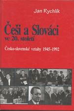 Rychlík: Češi a Slováci ve 20. století. 2, Česko-slovenské vztahy 1945-1992, 1998