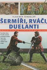Šindelář: Šermíři, rváči, duelanti : encyklopedie evropského šermu, 1994