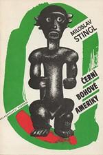 Stingl: Černí bohové Ameriky : Kapitoly o kultuře a dějinách Afroameričanů Latinské Ameriky a karibské oblasti, 1992