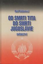 Dizdarević: Od smrti Tita do smrti Jugoslávie : svědectví, 2002