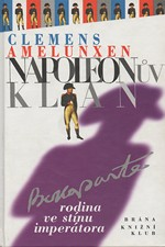 Amelunxen: Napoleonův klan : rodina ve stínu imperátora, 1998