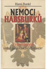 Bankl: Nemoci Habsburků : z chorobopisů velké panovnické dynastie, 2000