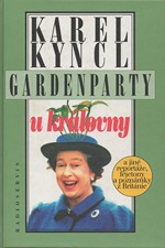 Kyncl: Gardenparty u královny : a jiné reportáže, fejetony a poznámky z Británie, 1996