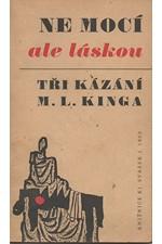 King: Ne mocí ale láskou : Tři kázání M. L. Kinga, 1969