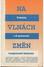 : Na vlnách změn : přednášky z 12. mezinárodní transpersonální konference v Praze, 1992