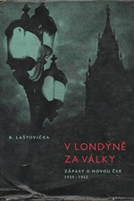 Laštovička: V Londýně za války : zápasy o novou ČSR 1939-1945, 1961