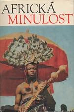 Davidson: Africká minulost : Kroniky od dávnověku po moderní dobu, 1972
