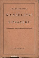 Matzke: Manželství v pravěku : Přirozené právo manželské podle svědectví etnologie, 1934