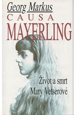 Markus: Causa Mayerling : Život a smrt Mary Vetserové s novými poznatky a expertizami po vyloupení hrobu, 1994