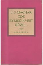 Machar: Zde by měly kvést růže ... : Lyrická dramata : 1891 - 1894, 1930