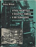 Mrázek: Vývoj průmyslu v českých zemích a na Slovensku od manufaktury do roku 1918, 1964