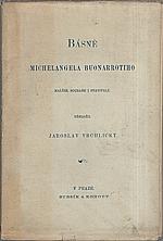 Michelangelo Buonarroti: Básně Michelangela Buonarrotiho, malíře, sochaře i stavitele, 1889