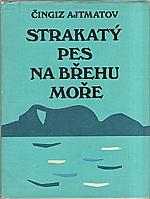 Ajtmatov: Strakatý pes na břehu moře, 1978