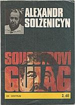 Solženicyn: Souostroví Gulag : 1918-1956 : pokus o umělecké pojednání. Díl 2, část 3, 4, Vyhlazovací a pracovní. Duše a ostnatý drát, 1990