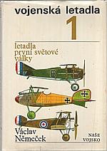 Němeček: Vojenská letadla. 1. [díl], Letadla první světové války, 1977