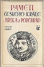 Erben: Paměti českého krále Jiříka z Poděbrad [1. díl: 1426 - 1434], 1974