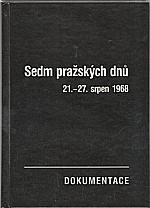 : Sedm pražských dnů : 21.-27. srpen 1968 : dokumentace, 1990
